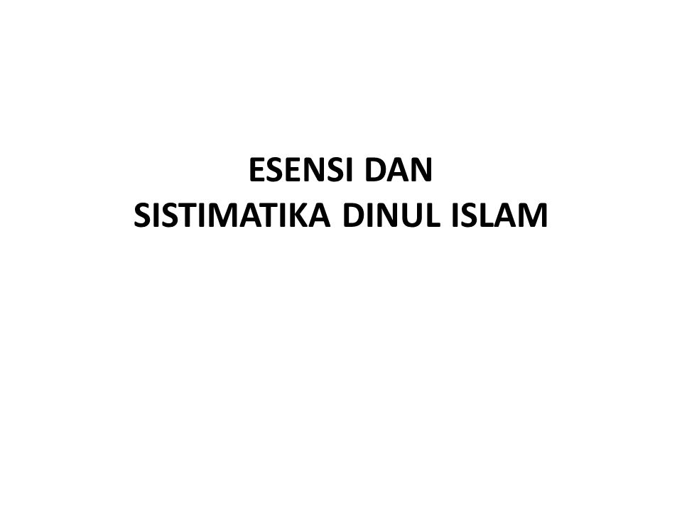 Esensi dienul islam Din berasal dari kata dana, yadinu, dinan, berarti; tatanan, sistem atau tatacara hidup.