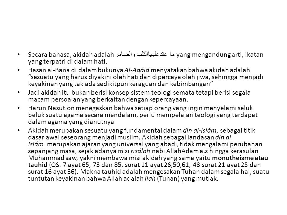 Secara bahasa, akidah adalah ما عقدعليهاالقلب والضامر yang mengandung arti, ikatan yang terpatri di dalam hati. Hasan al-Bana di dalam bukunya Al-Aqái