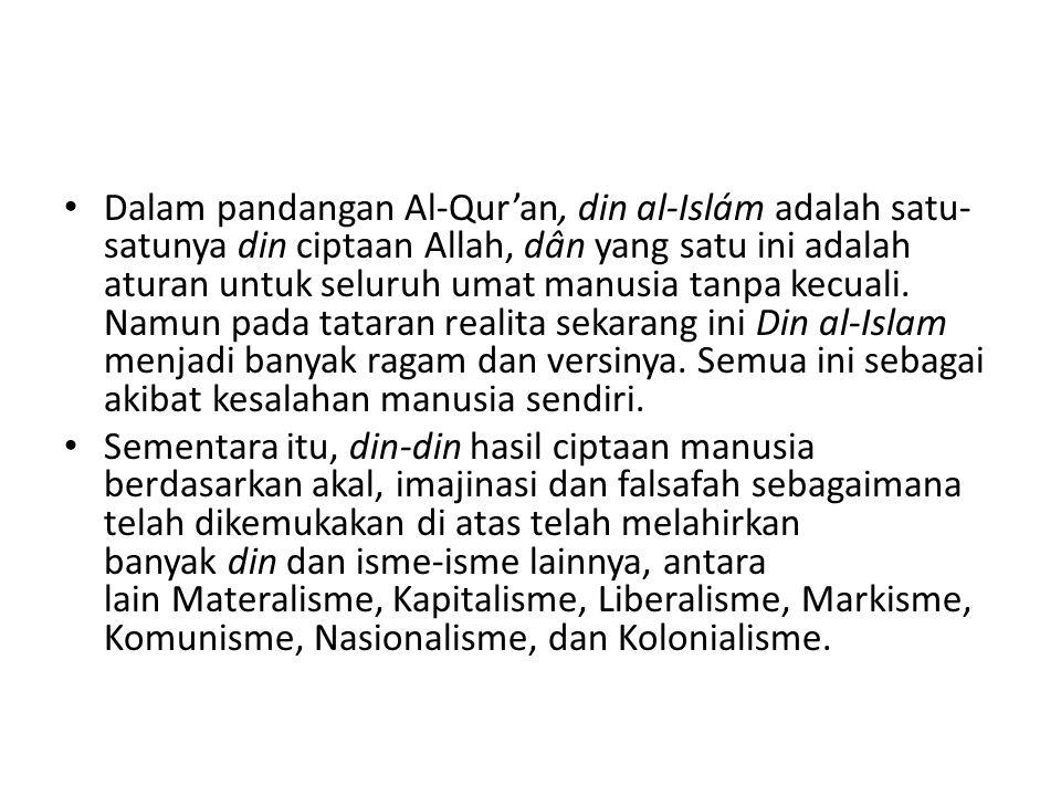 Dalam pandangan Al-Qur'an, din al-Islám adalah satu- satunya din ciptaan Allah, dân yang satu ini adalah aturan untuk seluruh umat manusia tanpa kecua