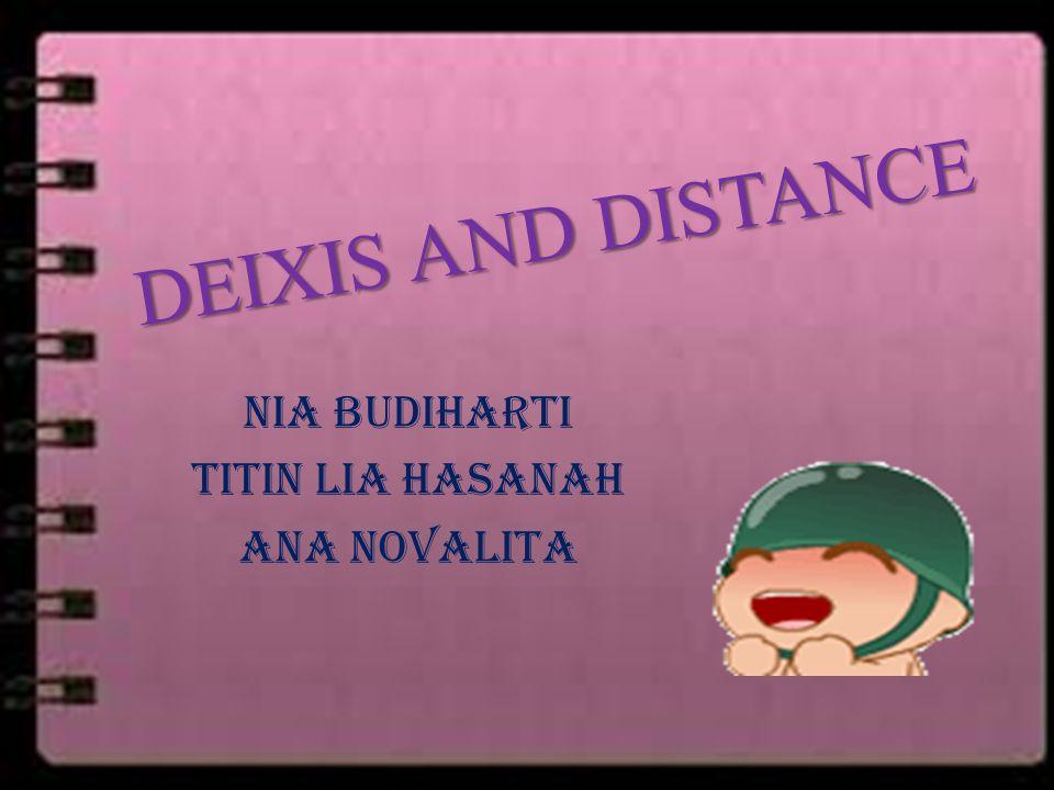 DEIXIS AND DISTANCE NIA BUDIHARTI TITIN LIA HASANAH ANA NOVALITA