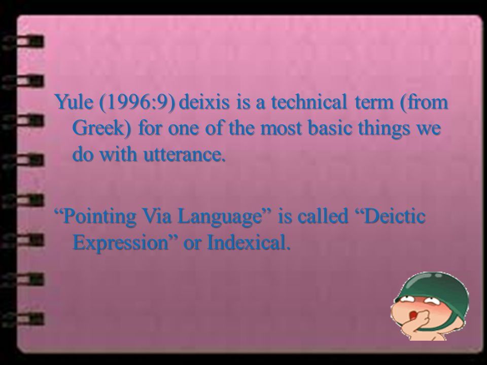 Lyons (1995:303-304) Deixis boleh jadi merupakan cara alami manusia sejak dini dengan menggunakan bagian tubuh.