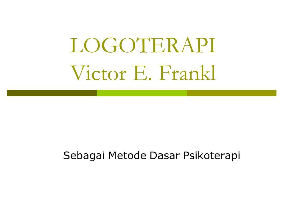 LOGOTERAPI Victor E. Frankl Sebagai Metode Dasar Psikoterapi