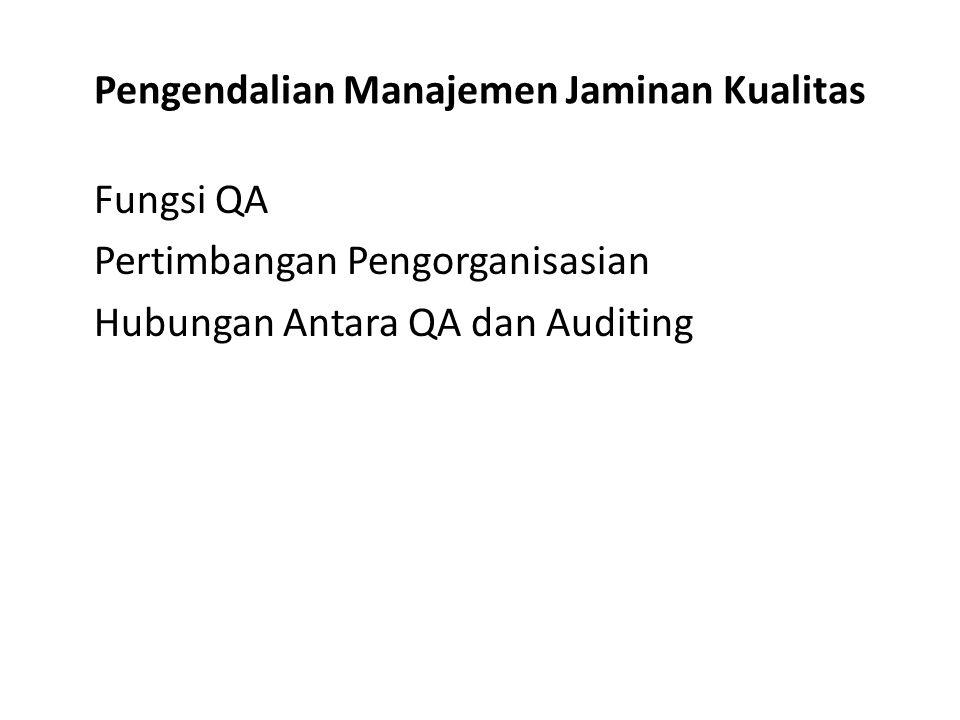 Pengendalian Manajemen Jaminan Kualitas Fungsi QA Pertimbangan Pengorganisasian Hubungan Antara QA dan Auditing
