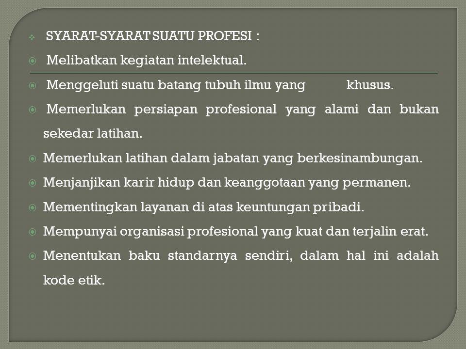  SYARAT-SYARAT SUATU PROFESI :  Melibatkan kegiatan intelektual.