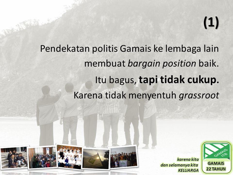 (1) Pendekatan politis Gamais ke lembaga lain membuat bargain position baik.