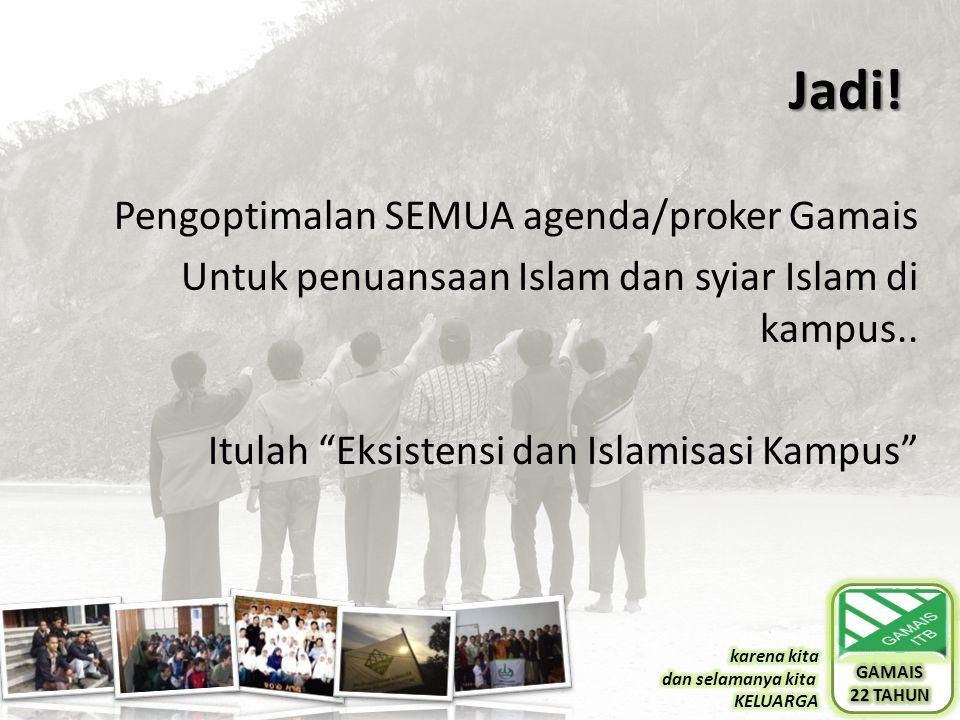 Jadi. Pengoptimalan SEMUA agenda/proker Gamais Untuk penuansaan Islam dan syiar Islam di kampus..
