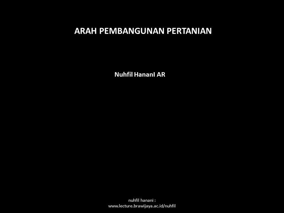 ARAH PEMBANGUNAN PERTANIAN Nuhfil HananI AR nuhfil hanani : www.lecture.brawijaya.ac.id/nuhfil