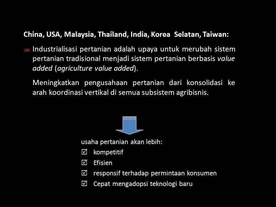 China, USA, Malaysia, Thailand, India, Korea Selatan, Taiwan: ; Industrialisasi pertanian adalah upaya untuk merubah sistem pertanian tradisional menj