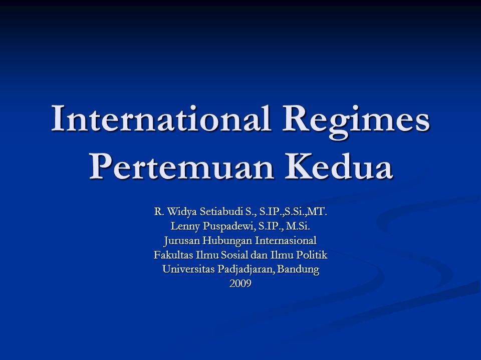 International Regimes Pertemuan Kedua R. Widya Setiabudi S., S.IP.,S.Si.,MT. Lenny Puspadewi, S.IP., M.Si. Jurusan Hubungan Internasional Fakultas Ilm