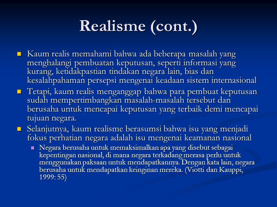 Realisme (cont.) Kaum realis memahami bahwa ada beberapa masalah yang menghalangi pembuatan keputusan, seperti informasi yang kurang, ketidakpastian t