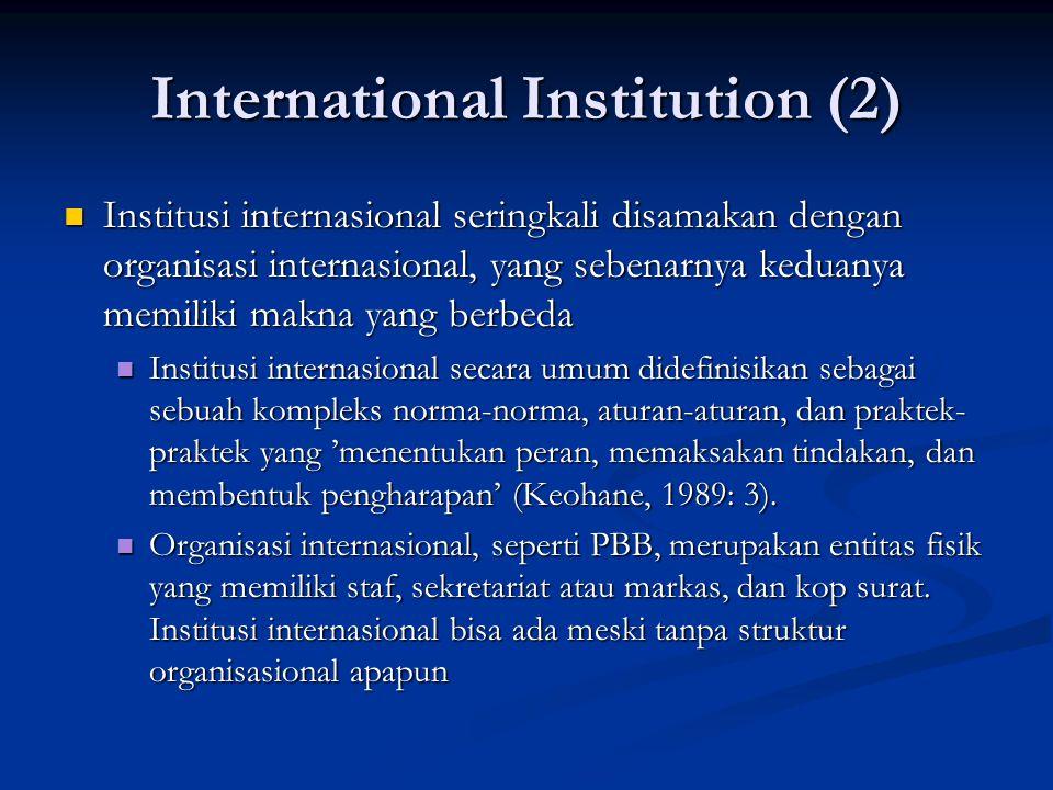 International Institution (2) Institusi internasional seringkali disamakan dengan organisasi internasional, yang sebenarnya keduanya memiliki makna ya