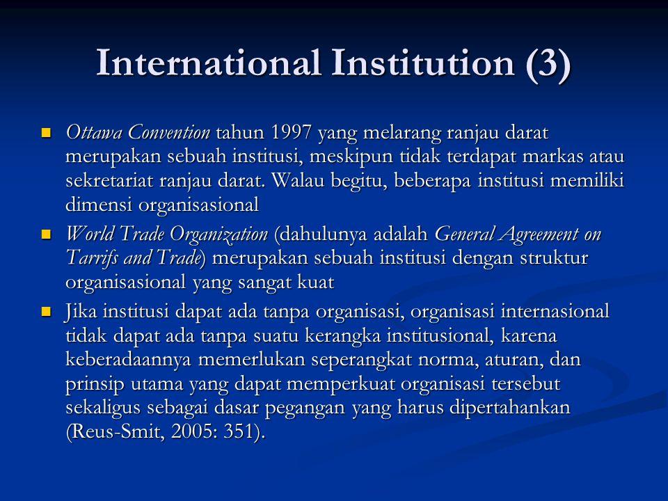 International Institution (3) Ottawa Convention tahun 1997 yang melarang ranjau darat merupakan sebuah institusi, meskipun tidak terdapat markas atau