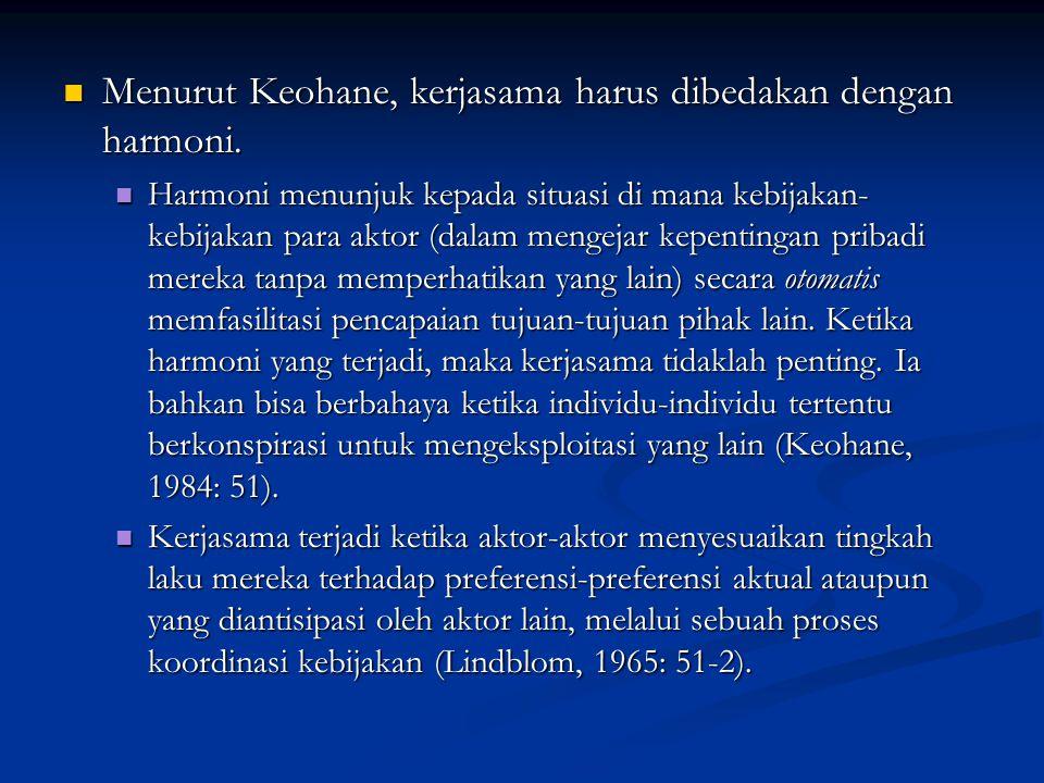 Menurut Keohane, kerjasama harus dibedakan dengan harmoni. Menurut Keohane, kerjasama harus dibedakan dengan harmoni. Harmoni menunjuk kepada situasi