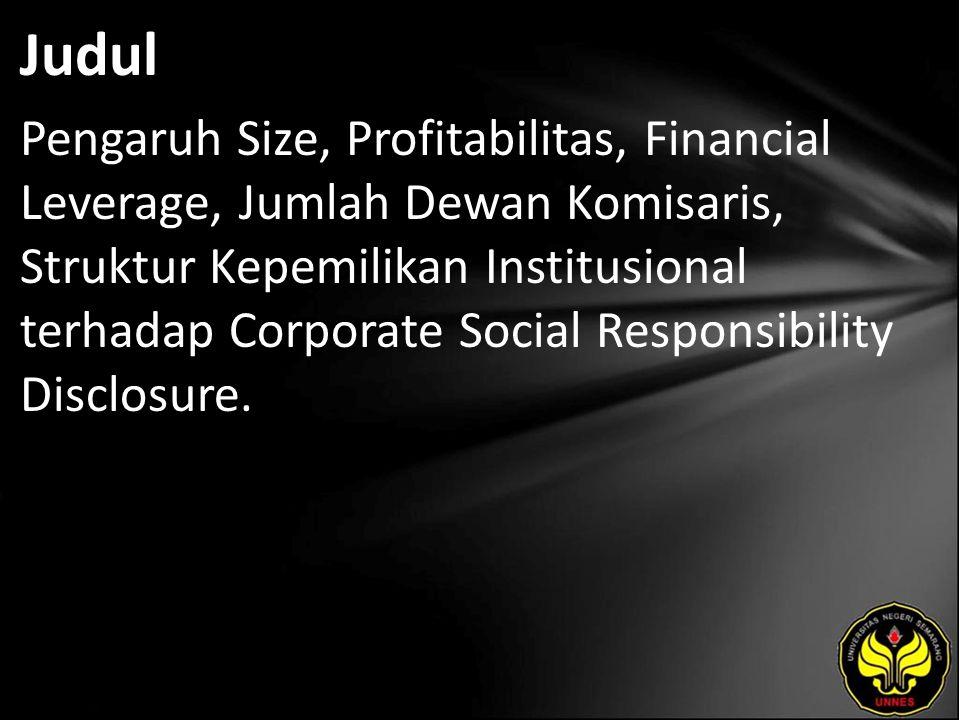 Judul Pengaruh Size, Profitabilitas, Financial Leverage, Jumlah Dewan Komisaris, Struktur Kepemilikan Institusional terhadap Corporate Social Responsibility Disclosure.