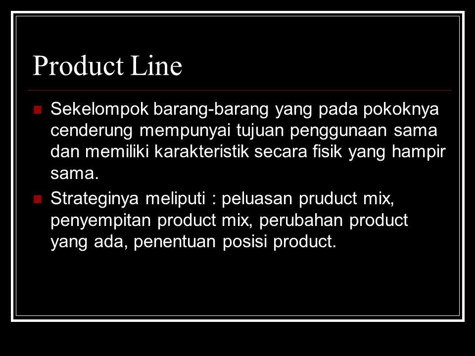 Product Line Sekelompok barang-barang yang pada pokoknya cenderung mempunyai tujuan penggunaan sama dan memiliki karakteristik secara fisik yang hampi