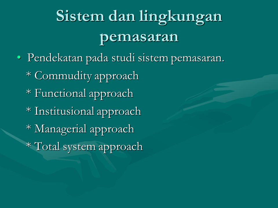 Pendekatan sistem pada pemasaran Sistem pemasaran ialah kumpulan lembaga-lembaga yang melakukan tugas pemasaran barang jasa ide orang dan faktor-faktor lingkungan yang saling memberikan pengaruh dan membentuk serta mempengaruhi hubungan perusahaan dengan pasarnya