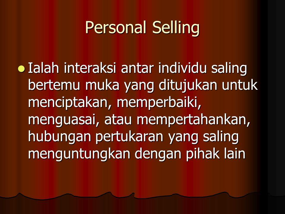 Personal Selling Ialah interaksi antar individu saling bertemu muka yang ditujukan untuk menciptakan, memperbaiki, menguasai, atau mempertahankan, hub