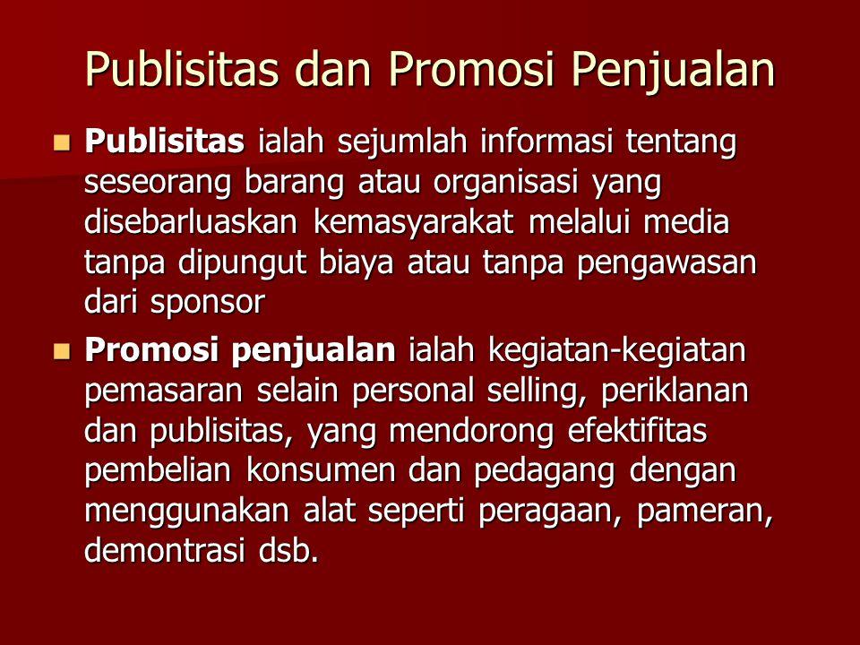 Publisitas dan Promosi Penjualan Publisitas ialah sejumlah informasi tentang seseorang barang atau organisasi yang disebarluaskan kemasyarakat melalui