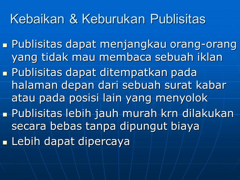 Kebaikan & Keburukan Publisitas Publisitas dapat menjangkau orang-orang yang tidak mau membaca sebuah iklan Publisitas dapat menjangkau orang-orang ya