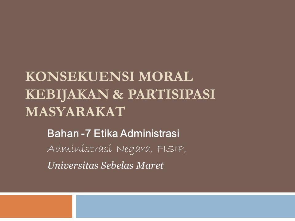 Pertimbangan Moral dalam Kebijakan Publik  Mengapa perlu membicarakan moral dalam kebijakan publik .