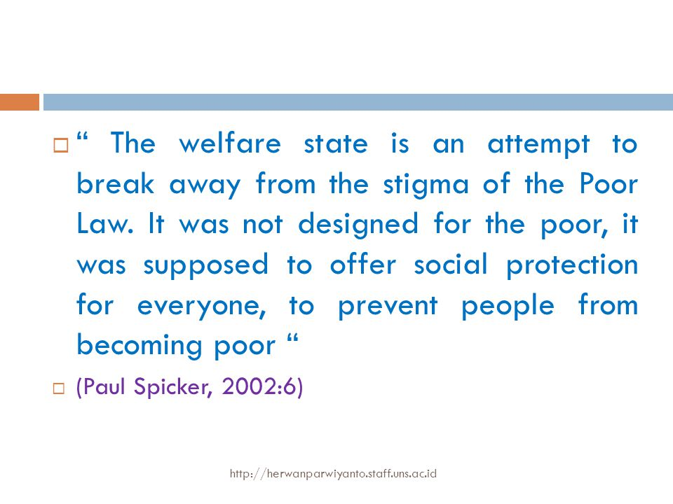  The welfare state is an attempt to break away from the stigma of the Poor Law.