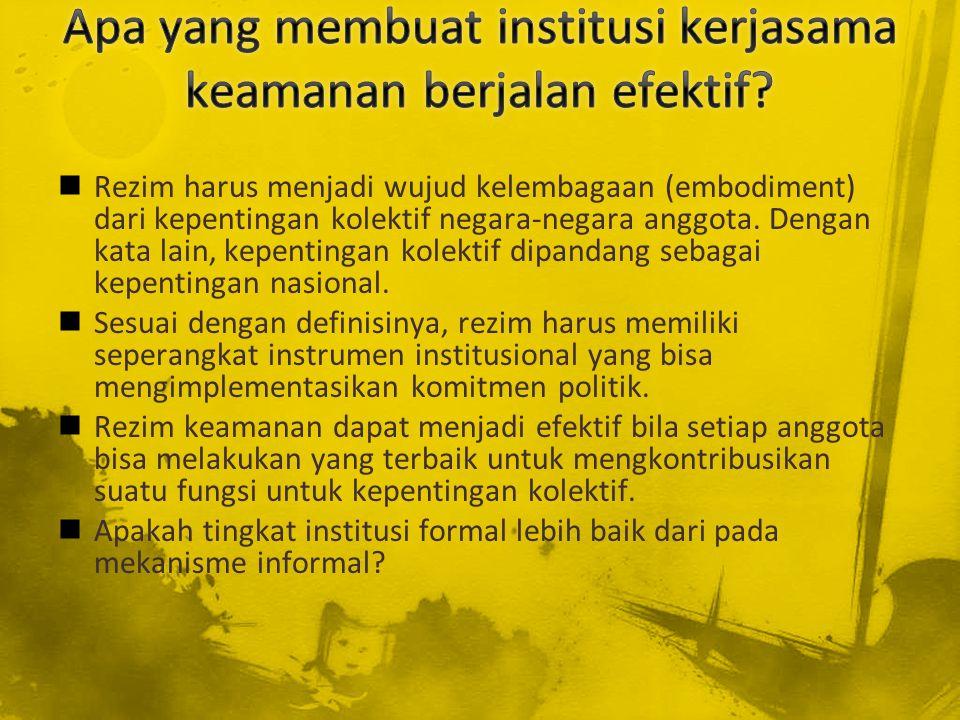 Rezim harus menjadi wujud kelembagaan (embodiment) dari kepentingan kolektif negara-negara anggota. Dengan kata lain, kepentingan kolektif dipandang s
