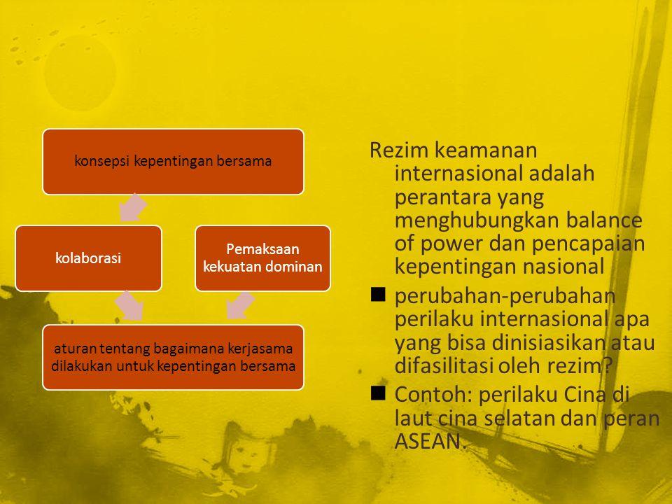 konsepsi kepentingan bersamakolaborasi aturan tentang bagaimana kerjasama dilakukan untuk kepentingan bersama Pemaksaan kekuatan dominan Rezim keamana