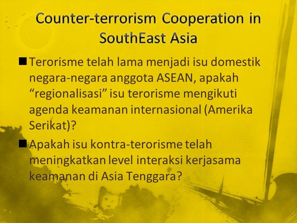 "Terorisme telah lama menjadi isu domestik negara-negara anggota ASEAN, apakah ""regionalisasi"" isu terorisme mengikuti agenda keamanan internasional (A"