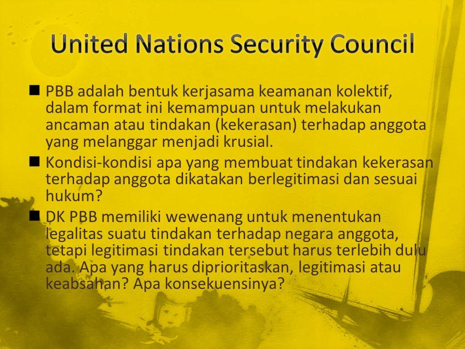PBB adalah bentuk kerjasama keamanan kolektif, dalam format ini kemampuan untuk melakukan ancaman atau tindakan (kekerasan) terhadap anggota yang mela