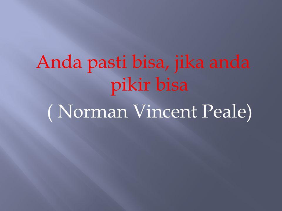 Anda pasti bisa, jika anda pikir bisa ( Norman Vincent Peale)