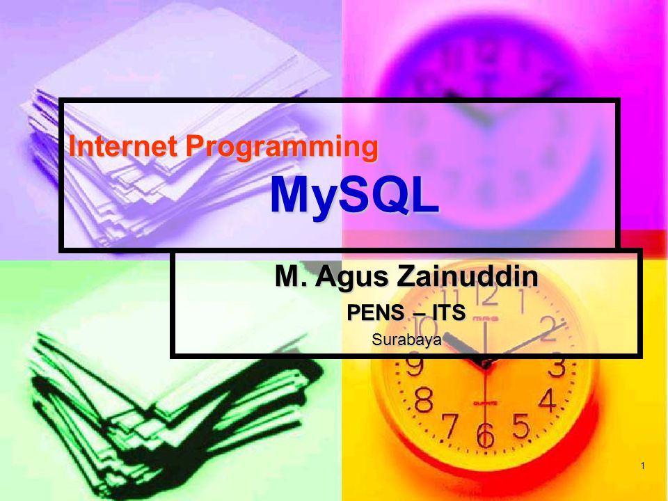 1 Internet Programming MySQL M. Agus Zainuddin PENS – ITS Surabaya