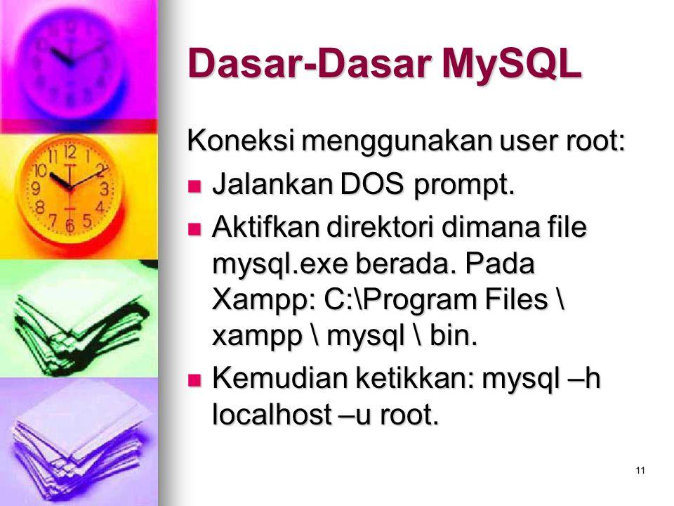 11 Koneksi menggunakan user root: Jalankan DOS prompt. Jalankan DOS prompt. Aktifkan direktori dimana file mysql.exe berada. Pada Xampp: C:\Program Fi