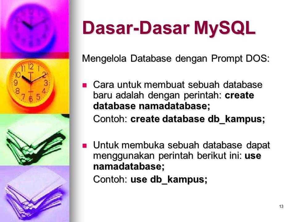 13 Mengelola Database dengan Prompt DOS: Cara untuk membuat sebuah database baru adalah dengan perintah: create database namadatabase; Cara untuk memb