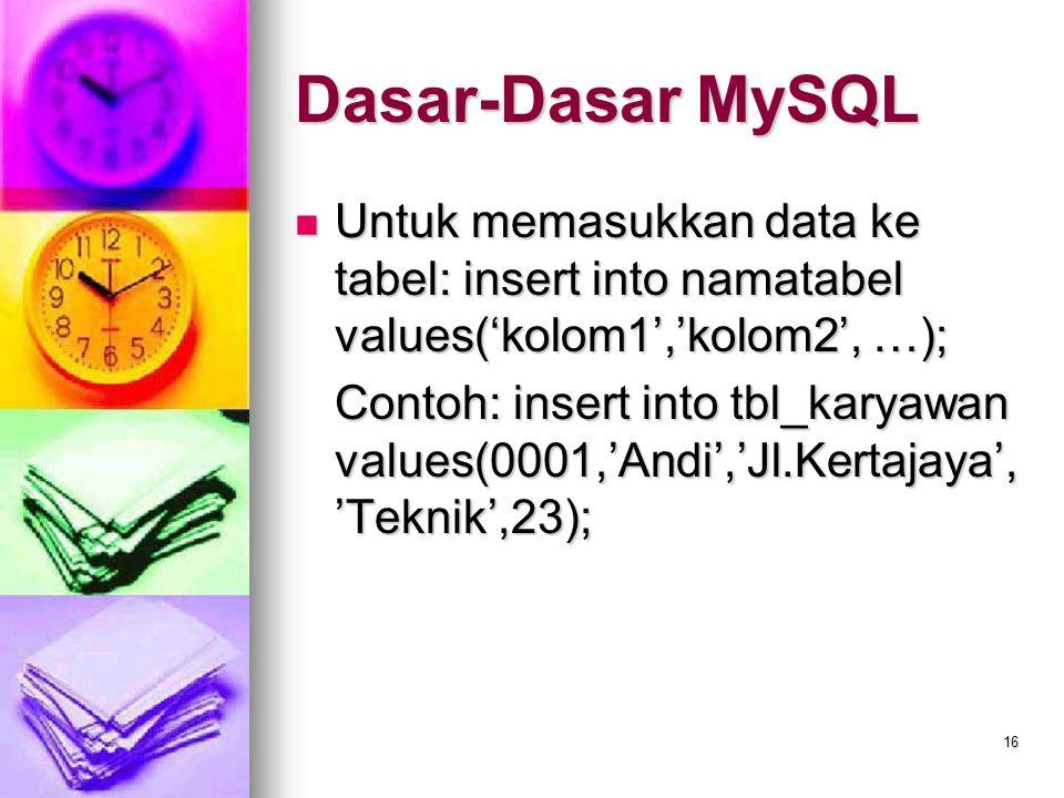16 Untuk memasukkan data ke tabel: insert into namatabel values('kolom1','kolom2', …); Untuk memasukkan data ke tabel: insert into namatabel values('k