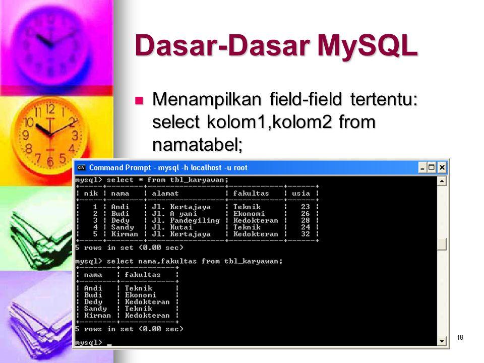 18 Menampilkan field-field tertentu: select kolom1,kolom2 from namatabel; Menampilkan field-field tertentu: select kolom1,kolom2 from namatabel; Dasar