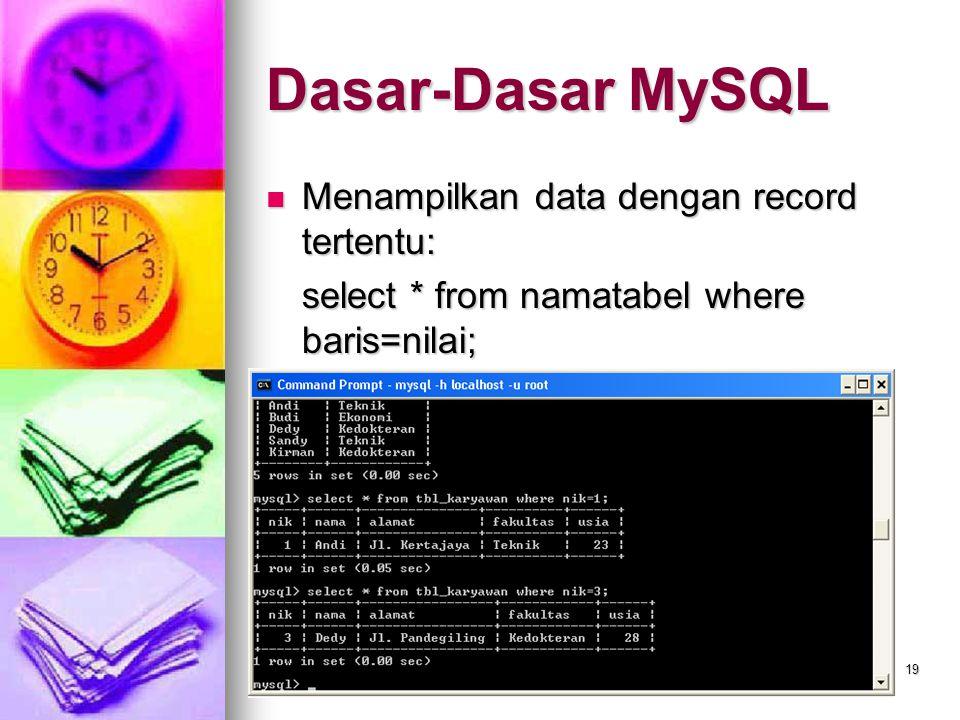 19 Menampilkan data dengan record tertentu: Menampilkan data dengan record tertentu: select * from namatabel where baris=nilai; Dasar-Dasar MySQL