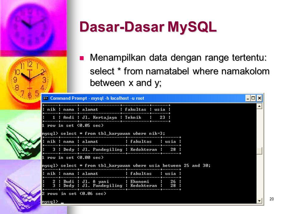 20 Menampilkan data dengan range tertentu: Menampilkan data dengan range tertentu: select * from namatabel where namakolom between x and y; Dasar-Dasa
