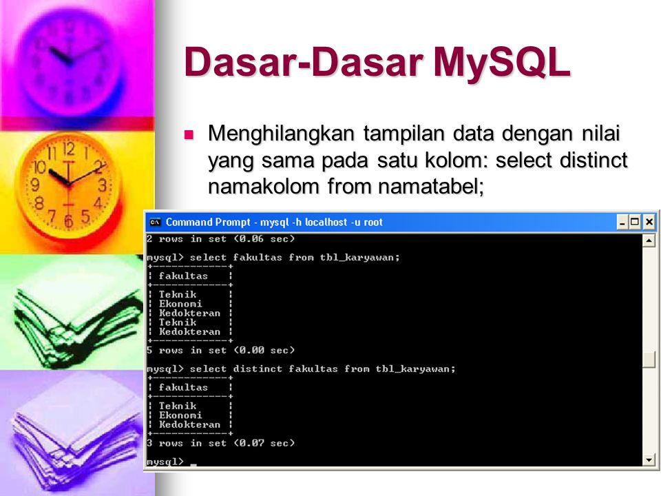 22 Menghilangkan tampilan data dengan nilai yang sama pada satu kolom: select distinct namakolom from namatabel; Menghilangkan tampilan data dengan ni