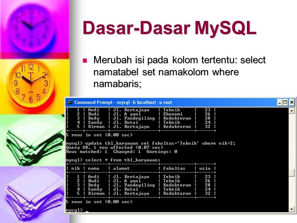 23 Merubah isi pada kolom tertentu: select namatabel set namakolom where namabaris; Merubah isi pada kolom tertentu: select namatabel set namakolom wh