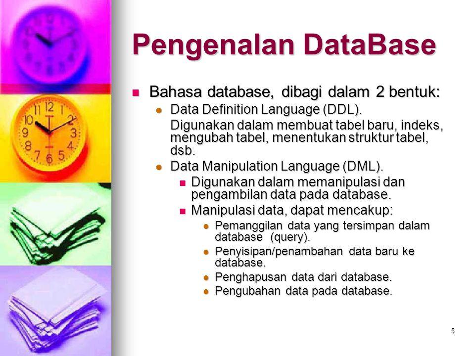 5 Bahasa database, dibagi dalam 2 bentuk: Bahasa database, dibagi dalam 2 bentuk: Data Definition Language (DDL). Data Definition Language (DDL). Digu