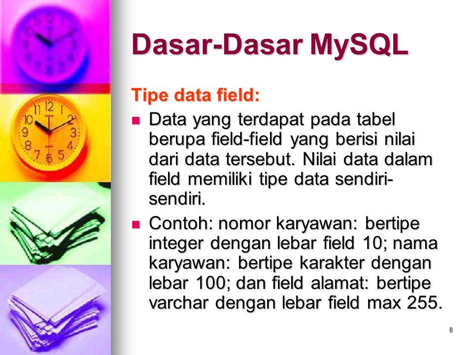8 Tipe data field: Data yang terdapat pada tabel berupa field-field yang berisi nilai dari data tersebut. Nilai data dalam field memiliki tipe data se