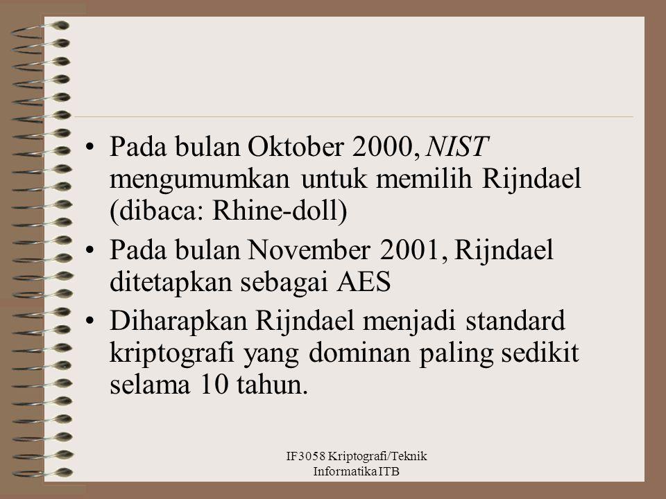 Pada bulan Oktober 2000, NIST mengumumkan untuk memilih Rijndael (dibaca: Rhine-doll) Pada bulan November 2001, Rijndael ditetapkan sebagai AES Dihara