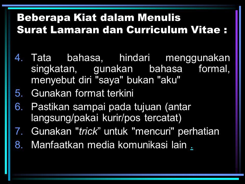 Beberapa Kiat dalam Menulis Surat Lamaran dan Curriculum Vitae : 4.Tata bahasa, hindari menggunakan singkatan, gunakan bahasa formal, menyebut diri