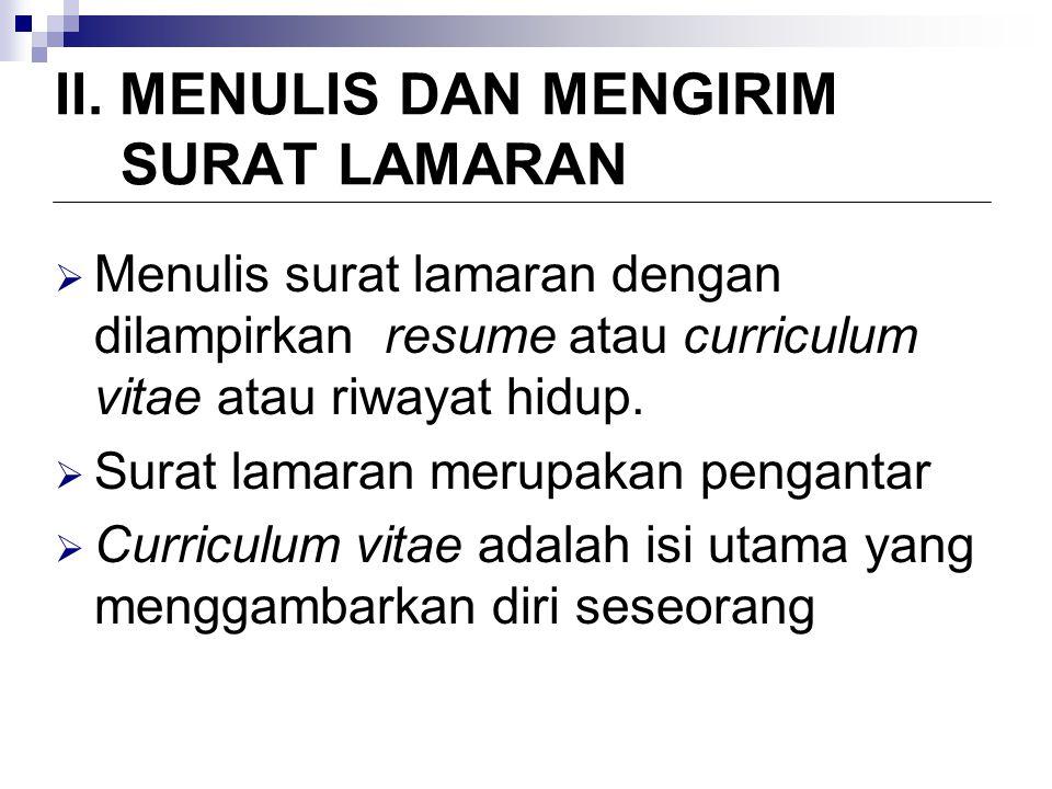II. MENULIS DAN MENGIRIM SURAT LAMARAN  Menulis surat lamaran dengan dilampirkan resume atau curriculum vitae atau riwayat hidup.  Surat lamaran mer