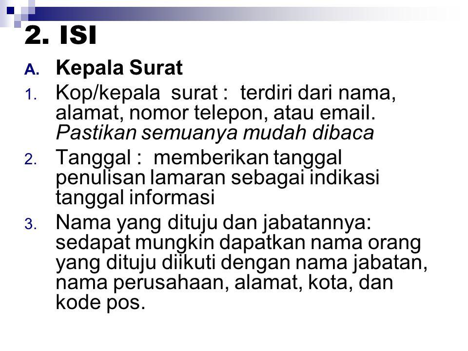 2. ISI A. Kepala Surat 1. Kop/kepala surat : terdiri dari nama, alamat, nomor telepon, atau email. Pastikan semuanya mudah dibaca 2. Tanggal : memberi