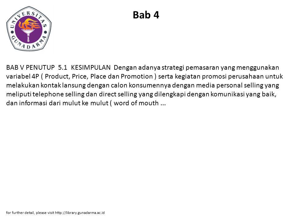 Bab 4 BAB V PENUTUP 5.1 KESIMPULAN Dengan adanya strategi pemasaran yang menggunakan variabel 4P ( Product, Price, Place dan Promotion ) serta kegiata