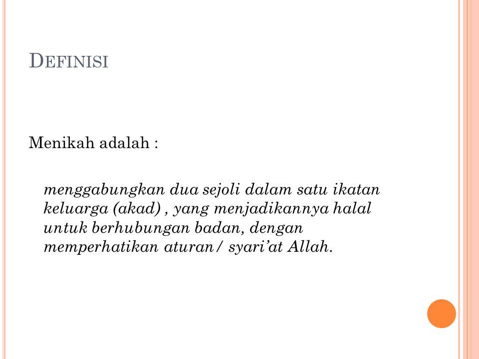D EFINISI Menikah adalah : menggabungkan dua sejoli dalam satu ikatan keluarga (akad), yang menjadikannya halal untuk berhubungan badan, dengan memper