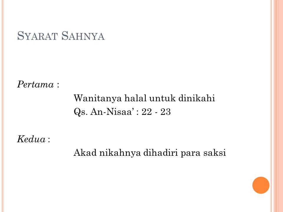 S YARAT S AHNYA Pertama : Wanitanya halal untuk dinikahi Qs. An-Nisaa' : 22 - 23 Kedua : Akad nikahnya dihadiri para saksi