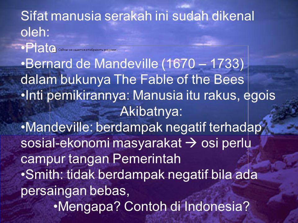 Sifat manusia serakah ini sudah dikenal oleh: Plato Bernard de Mandeville (1670 – 1733) dalam bukunya The Fable of the Bees Inti pemikirannya: Manusia