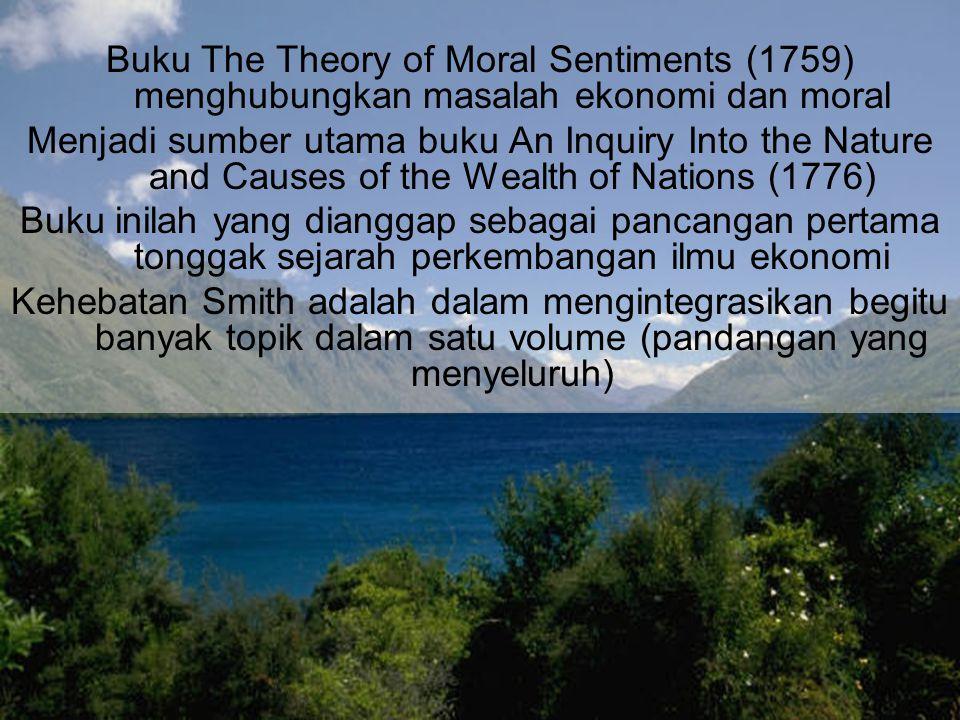 Buku The Theory of Moral Sentiments (1759) menghubungkan masalah ekonomi dan moral Menjadi sumber utama buku An Inquiry Into the Nature and Causes of